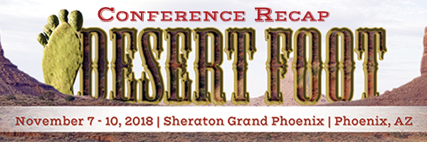 2018 Desert Foot Conference Recap